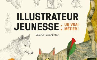 «Illustrateur jeunesse : un vrai métier» de Valérie Belmokhtar